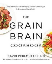 The Grain Brain Cookbook by David Perlmutter