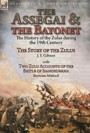 The Assegai and the Bayonet by J y Gibson