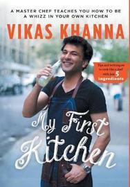 My First Kitchen by Vikas Khanna