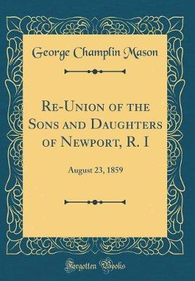 Re-Union of the Sons and Daughters of Newport, R. I by George Champlin Mason