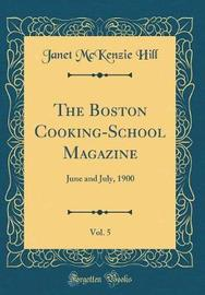 The Boston Cooking-School Magazine, Vol. 5 by Janet McKenzie Hill