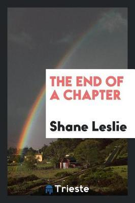 The End of a Chapter by Shane Leslie