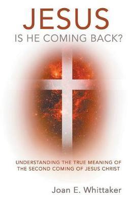 Jesus Is He Coming Back? by Joan Whittaker