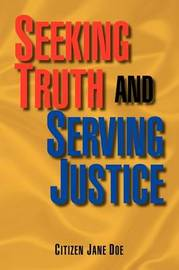 Seeking Truth and Serving Justice by Citizen Jane Doe