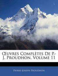 Uvres Compltes de P.-J. Proudhon, Volume 11 by Pierre Joseph Proudhon