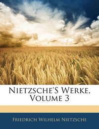 Nietzsche's Werke, Volume 3 by Friedrich Wilhelm Nietzsche