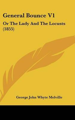 General Bounce V1: Or the Lady and the Locusts (1855) by George John Whyte Melville image