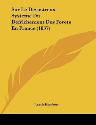 Sur Le Desastreux Systeme Du Defrichement Des Forets En France (1837) by Joseph Humbert