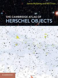 The Cambridge Atlas of Herschel Objects by James Mullaney