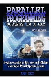 Parallel Programming Success in A Day by Sam Key