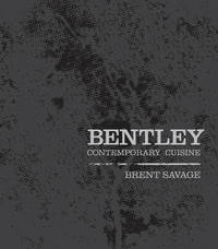 Bentley: Contemporary Cuisine by Brent Savage