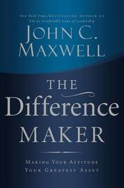 The Difference Maker by John C. Maxwell