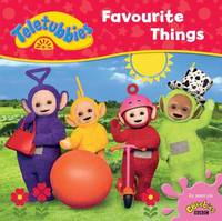 Teletubbies: Favourite Things by Egmont Publishing UK