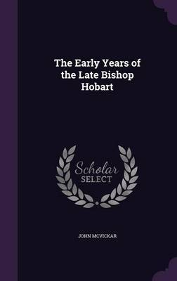 The Early Years of the Late Bishop Hobart by John McVickar