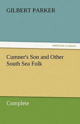 Cumner's Son and Other South Sea Folk - Complete by Gilbert Parker