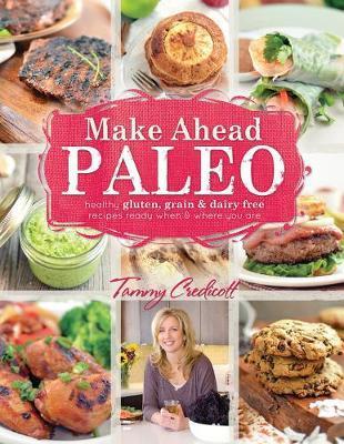 Make-ahead Paleo by Tammy Credicott