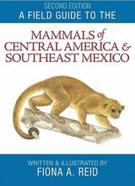 A Field Guide to the Mammals of Central America and Southeast Mexico by REID