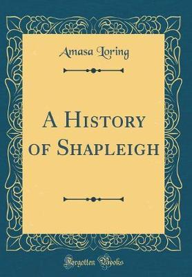 A History of Shapleigh (Classic Reprint) by Amasa Loring