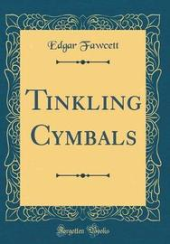 Tinkling Cymbals (Classic Reprint) by Edgar Fawcett image