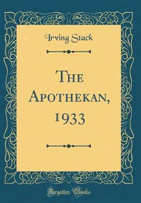 The Apothekan, 1933 (Classic Reprint) by Irving Stack