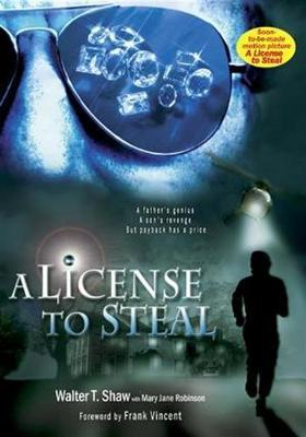 A License to Steal: A Father's Genius, a Son's Revenge, But Payback Has a Price by Walter T. Shaw image