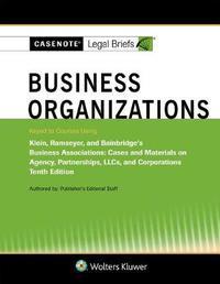 Casenote Legal Briefs for Business Organizations Klein, Ramseyer, and Bainbridge by Casenote Legal Briefs