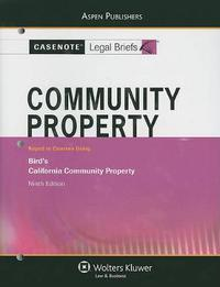 Casenote Legal Briefs for Community Property, Keyed to Bird's California Community Property by Casenote Legal Briefs