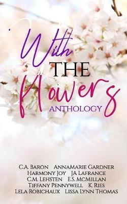 With the Flowers Anthology by Annamarie Gardner