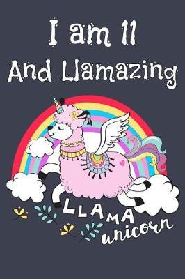 I Am 11 And Llamazing ( Llama & Unicorn ) by Pink Flamingo Publishing