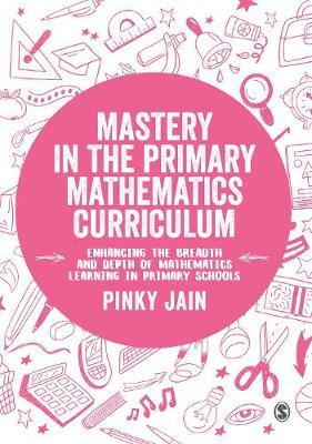 Mastery in the Primary Mathematics Curriculum by Pinky Jain image