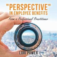 Perspective in Employee Benefits by Lori Power