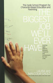 The Biggest Job We'll Ever Have: The Hyde School Program for Character Based Education and Parenting by Malcolm Gauld image