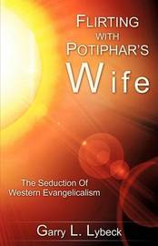 Flirting with Potiphar's Wife by GARRY L. LYBECK