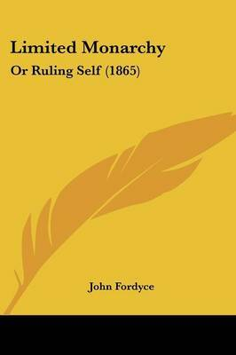 Limited Monarchy: Or Ruling Self (1865) by John Fordyce image