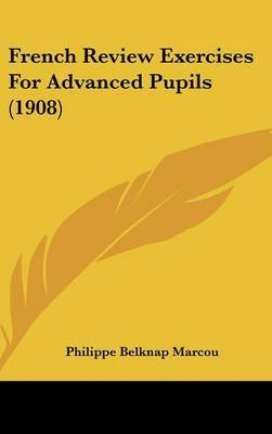 French Review Exercises for Advanced Pupils (1908) by Philippe Belknap Marcou image