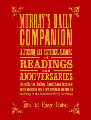 Murray's Daily Companion: A Literary and Historical Almanac of Readings and Anniversaries from Diaries, Letters, Eyewitness Accounts, Some Speeches and a Few Sermons Written on Each Day of the Year Over Many Centuries