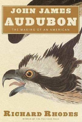 Audubon: The Making of an American by Richard Rhodes