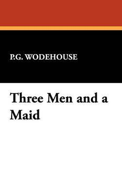 Three Men and a Maid by P. G. Wodehouse, Fiction, Literary by P.G. Wodehouse