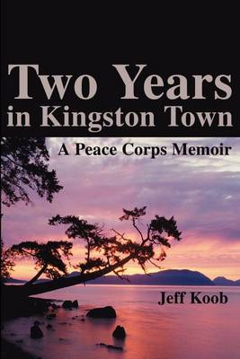 Two Years in Kingston Town: A Peace Corps Memoir by Jeff Koob image