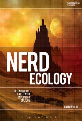 Nerd Ecology: Defending the Earth with Unpopular Culture by Anthony Lioi