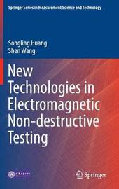 New Technologies in Electromagnetic Non-destructive Testing by Songling Huang