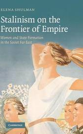 Stalinism on the Frontier of Empire by Elena Shulman