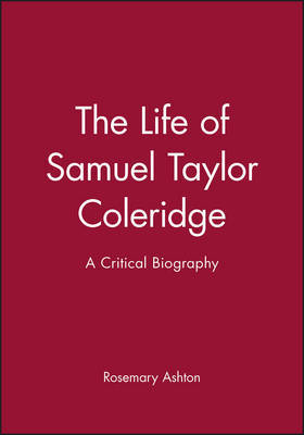 The Life of Samuel Taylor Coleridge by Rosemary Ashton