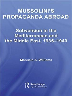 Mussolini's Propaganda Abroad by Manuela Williams