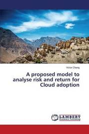 A Proposed Model to Analyse Risk and Return for Cloud Adoption by Chang Victor