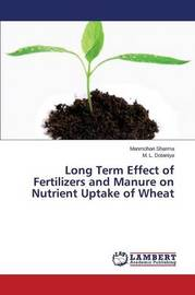 Long Term Effect of Fertilizers and Manure on Nutrient Uptake of Wheat by Sharma Manmohan