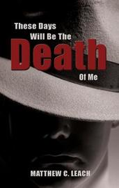 These Days Will Be the Death of Me by Matthew C. Leach image