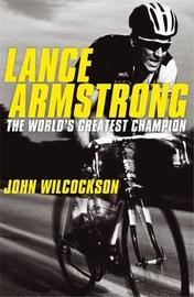 Lance Armstrong: The World's Greatest Champion by John Wilcockson image