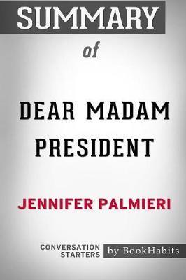 Summary of Dear Madam President by Jennifer Palmieri by Bookhabits image