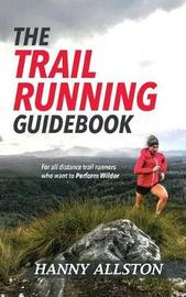 The Trail Running Guidebook by Hanny Allston